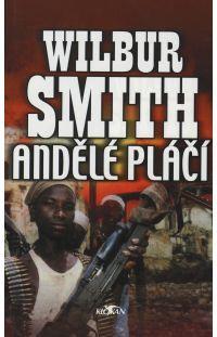 Andělé pláčí - Wilbur Smith #alpress #wilbursmith #bestseller #knihy #román