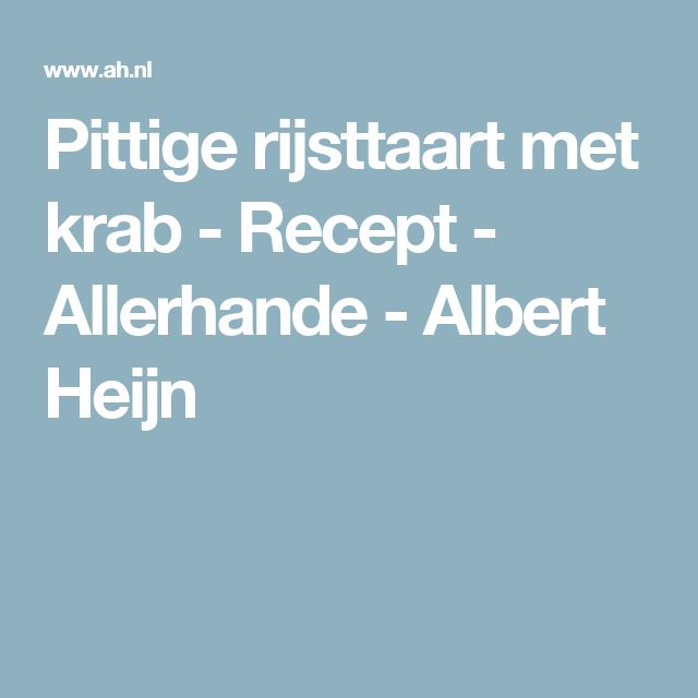 Pittige rijsttaart met krab - Recept - Allerhande - Albert Heijn