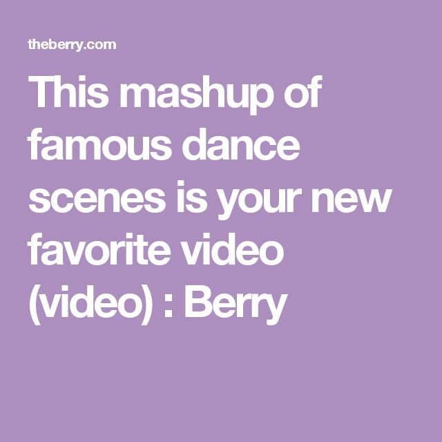 This mashup of famous dance scenes is your new favorite video (video) : Berry