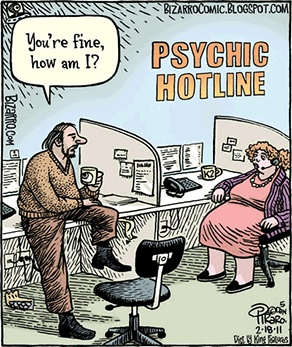 "PSYCHIC HOTLINE: ""You're fine, how am I?"" Piraro"