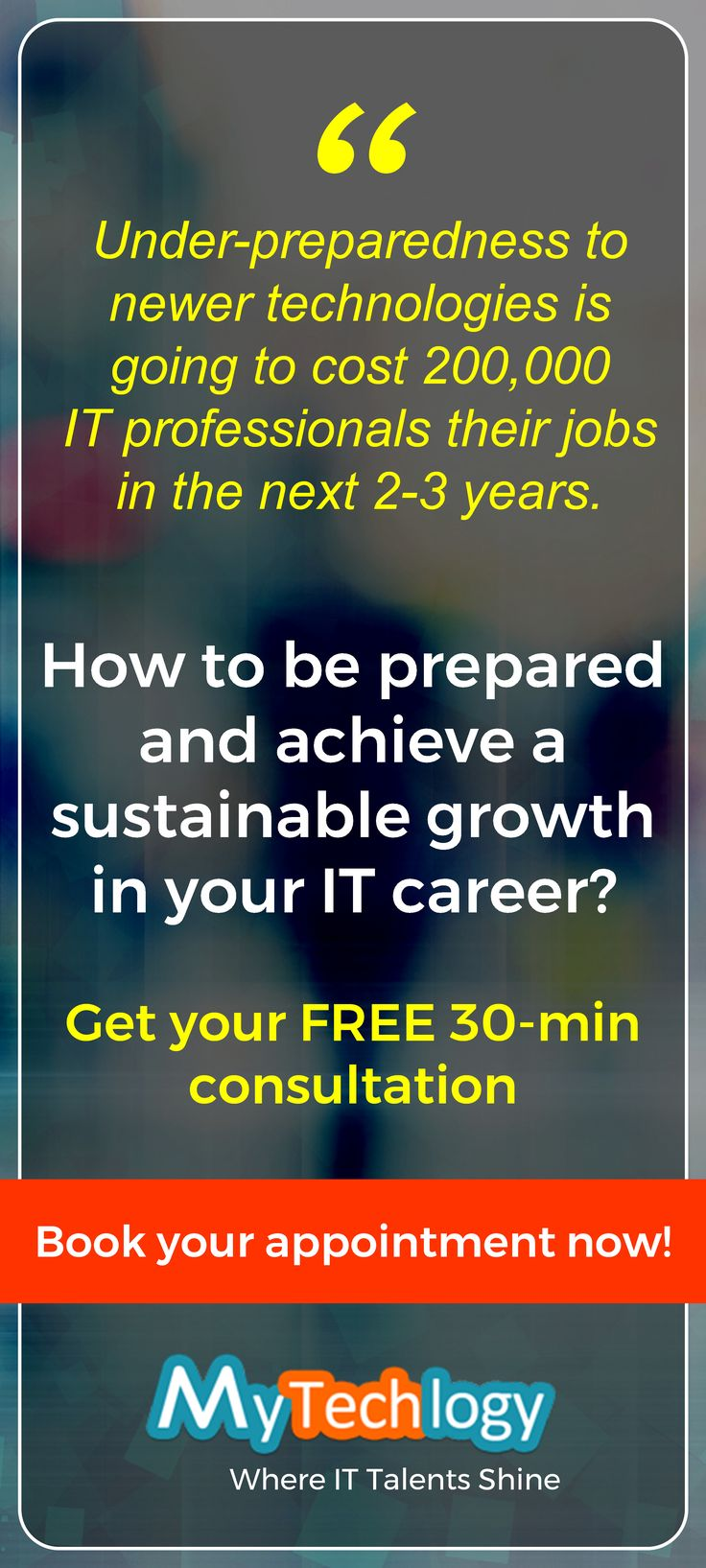 Under-preparedness to newer technologies is going to cost 200,000 IT professionals their jobs in the next 2-3 years. But how to be prepared and achieve a sustainable growth in your IT career? Get a FREE 30-min consultation about your career in IT from an experienced IT professional and career coach only on MyTechlogy (no credit card required). To book your FREE session visit: https://www.mytechlogy.com/IT-career-development-services/career-coaches/Ravindra-Prasad/