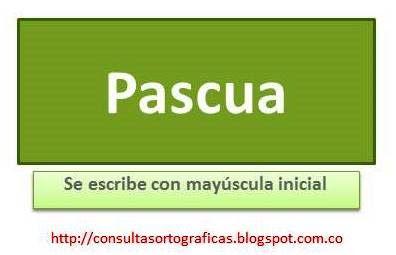 Consultas Ortográficas : Pascua se escribe con mayúscula inicial - signific...