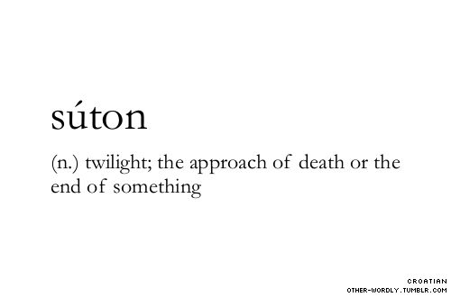pronunciation | soo-tOn                  #súton, suton, noun, croatian, twilight, dusk, night, end, death, the approach of death, word, words, definition, definitions, strange words, strange word, unusual word, unusual words, S