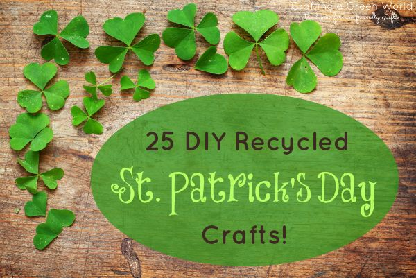 25 DIY recycled St. Patrick's Day crafts that would make any leprechaun proud!
