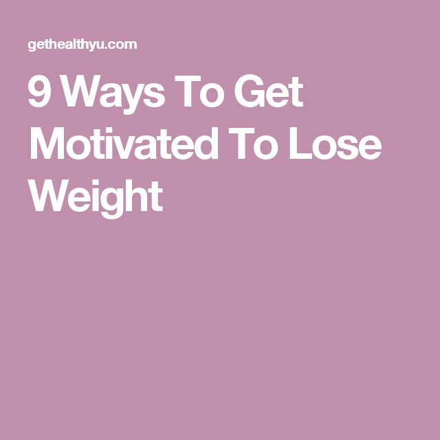 9 Ways To Get Motivated To Lose Weight