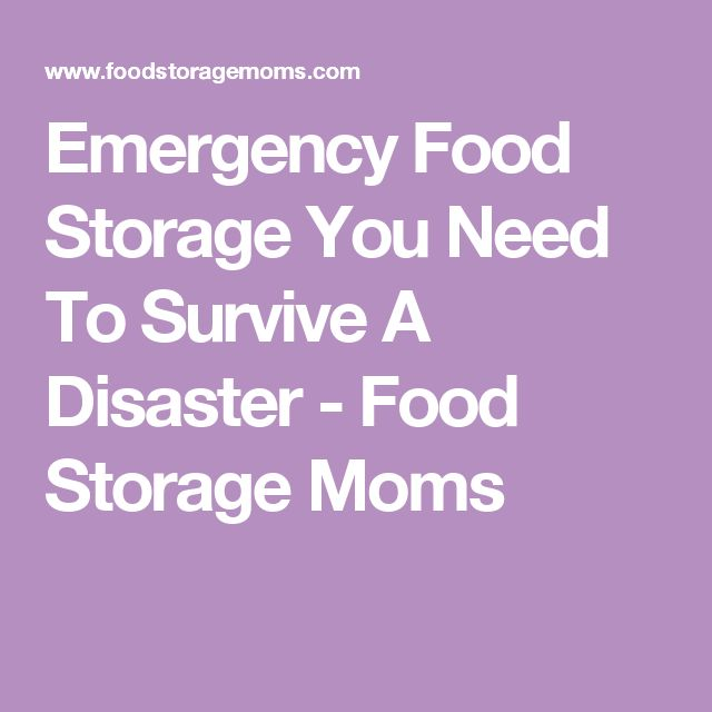 Emergency Food Storage You Need To Survive A Disaster - Food Storage Moms
