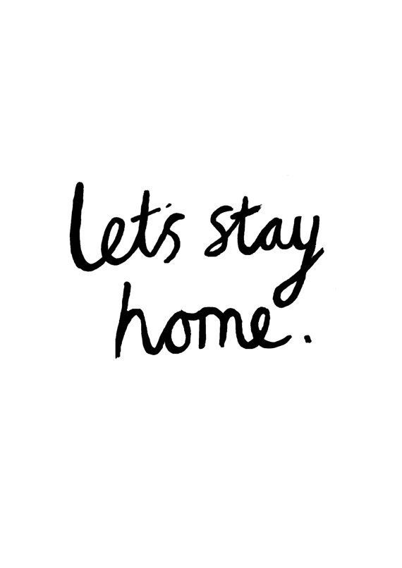 """Let's stay home"", good idea! There really is no place like home."