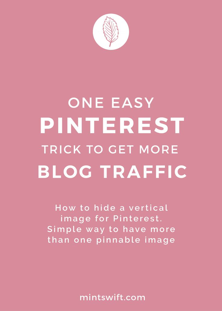 One easy Pinterest trick to get more blog traffic. How to hide a vertical image for Pinterest. Simple way to have more than one pinnable image for blog post