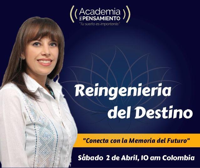 """Reingenieria del Destino """"Conecta con la Memoria del Futuro"""" Sábado 2 de Abril, 10 am Colombia"""