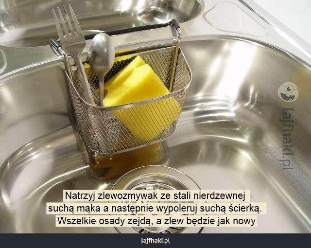 Jak odświeżyć zlewozmywak - Natrzyj zlewozmywak ze stali nierdzewnej  suchą mąka a następnie wypoleruj suchą ścierką.  Wszelkie osady zejdą, a zlew będzie jak nowy