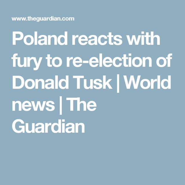 Poland reacts with fury to re-election of Donald Tusk | World news | The Guardian