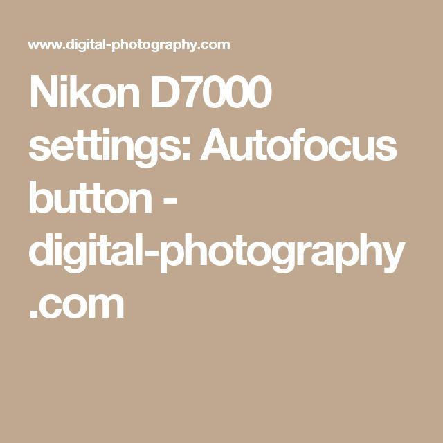 Nikon D7000 settings: Autofocus button - digital-photography.com