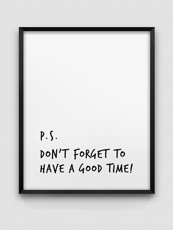 P.S. DONT FORGET TO HAVE A GOOD TIME - an inspirational, typographic print in black and white, available in a variety of sizes - please see the drop down menu for your choices and prices.    The print is printed on lovely, high quality Epson archival matt paper, using archival, pigment based Epson inks - designed to resist fading and weathering so that you can enjoy the print for many, many years to come! You will not be disappointed with the quality of the print - the detail is sharp and…