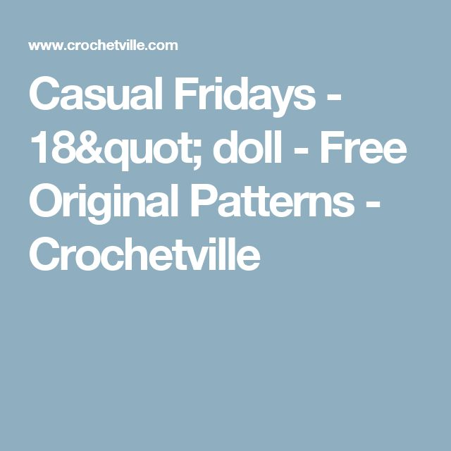 "Casual Fridays - 18"" doll - Free Original Patterns - Crochetville"