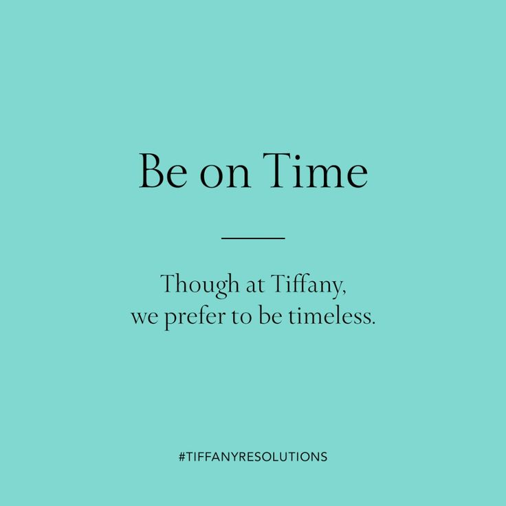 Be on time. Though at Tiffany, we prefer to be timeless.