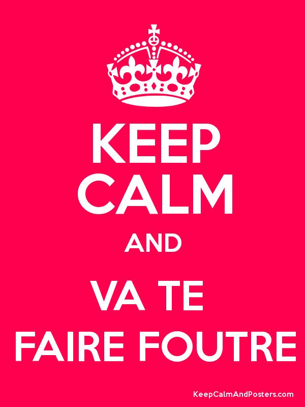 KEEP CALM AND VA TE FAIRE FOUTRE Poster