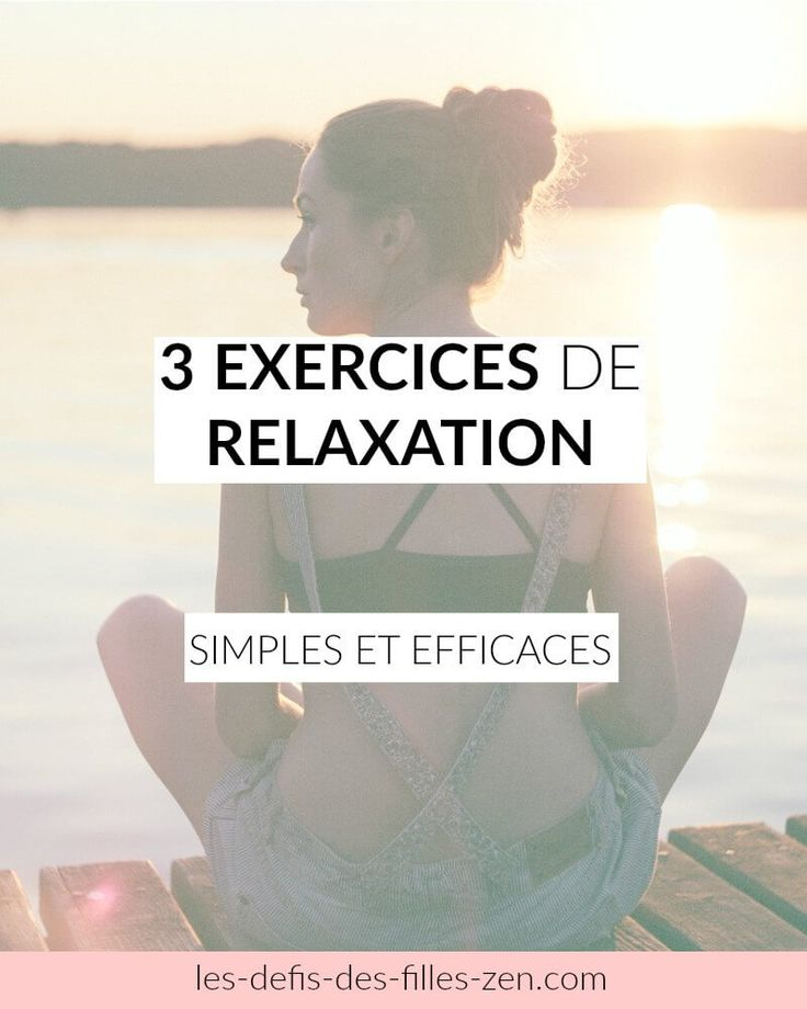 3 exercices de relaxation simples et efficaces - Les défis des filles zen