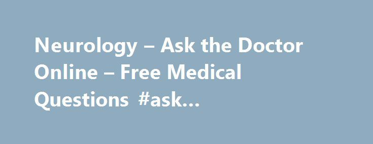 Neurology – Ask the Doctor Online – Free Medical Questions #ask #questions.com http://questions.nef2.com/neurology-ask-the-doctor-online-free-medical-questions-ask-questions-com/  #ask a question online # Memory I m a 50 yr old male. Within the past 5-6 months I ve noticed a sharp decline in my short term memory. I instantly forget what I was going to do. I m leaving the stove on, forgetting the dogs were outside. Think the dogs were outside and go look for them when they were in the [. ]…