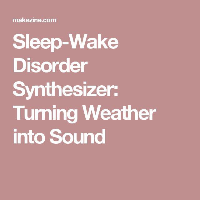 Sleep-Wake Disorder Synthesizer: Turning Weather into Sound