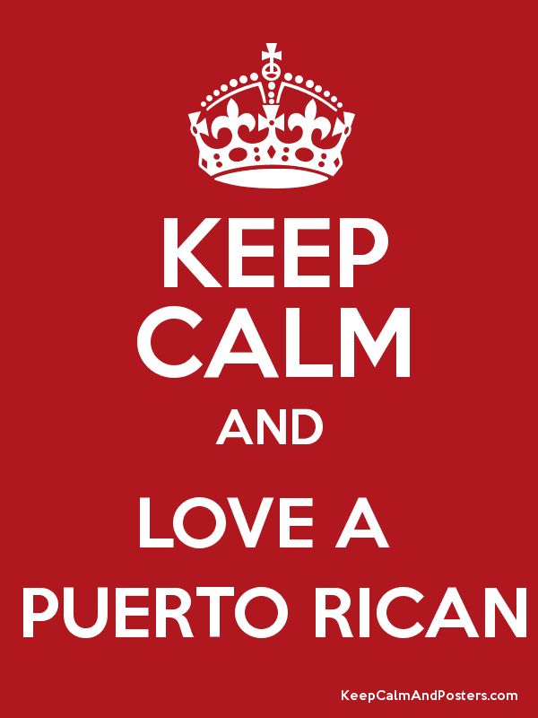 Puerto Rican love. That's right. Love me! Or..well...at least half of me!