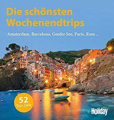 Holiday Die schönsten Wochenendtrips: Amsterdam, Barcelona, Genfer See, Paris, Rom, ... 52 Top-Ziele in Europa