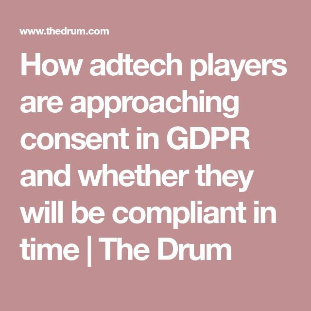 How adtech players are approaching consent in GDPR and whether they will be compliant in time | The Drum