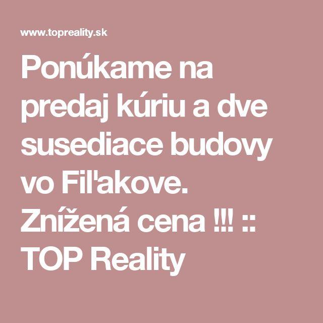 Ponúkame na predaj kúriu a dve  susediace budovy  vo Fiľakove. Znížená cena !!! :: TOP Reality