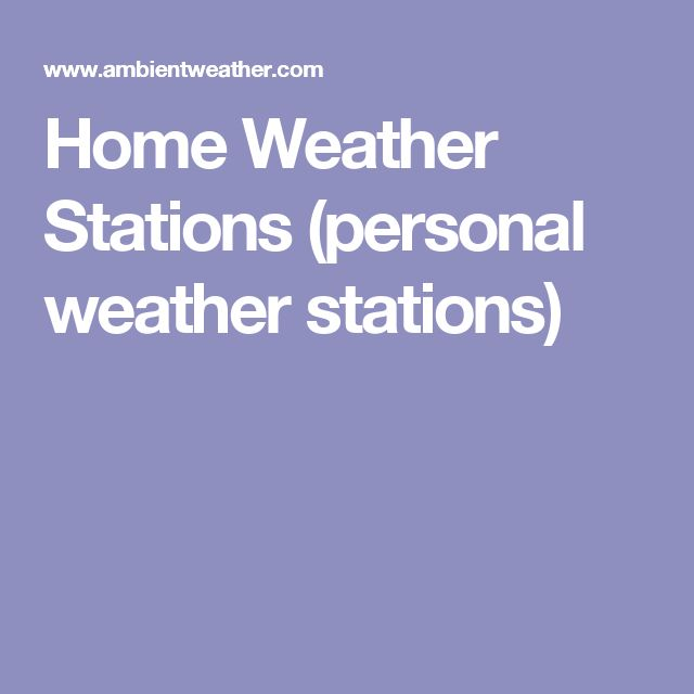 Home Weather Stations (personal weather stations)