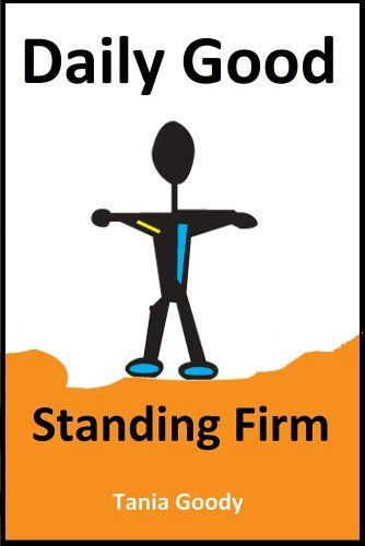 Daily Good: Standing Firm by Tania Goody, http://www.amazon.com/dp/B00GXXRS6W/ref=cm_sw_r_pi_dp_WzCLsb1Z85ZK7