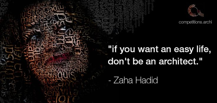 "Architecture Quotes #1 - Zaha Hadid ""if you want an easy life, don't be an architect."""
