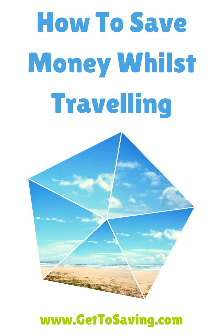 How To Save Money Whilst Travelling