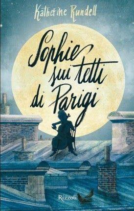 Titolo: Sophie sui tetti di Parigi Autore: Katherine Rundell Editore: Rizzoli Genere: Fiction Pagine: 288 pp Data: 12 marzo 2015 Prezzo: 14.50€