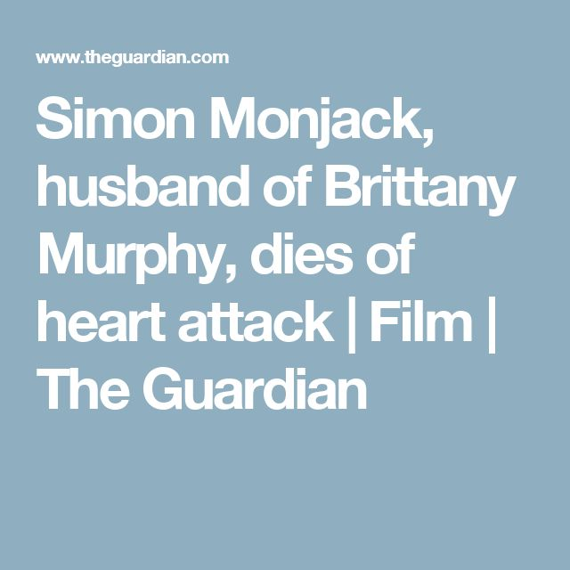 Simon Monjack, husband of Brittany Murphy, dies of heart attack | Film | The Guardian