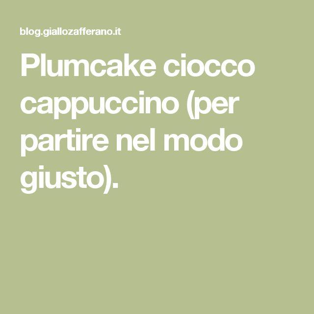 Plumcake ciocco cappuccino (per partire nel modo giusto).