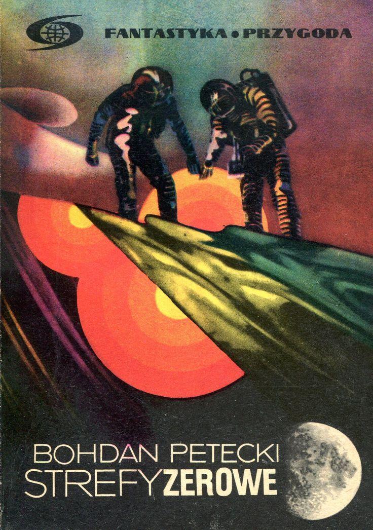 """""""Strefy zerowe"""" Bohdan Petecki Cover by Janusz Wysocki Book series Fantastyka Przygoda Published by Wydawnictwo Iskry 1972"""