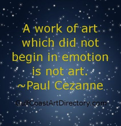 Art begins with emotion ~ Cezanne