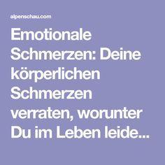 Emotionale Schmerzen: Deine körperlichen Schmerzen verraten, worunter Du im Leben leidest... - Alpenschau.com