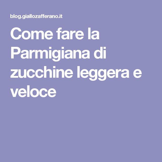 Come fare la Parmigiana di zucchine leggera e veloce