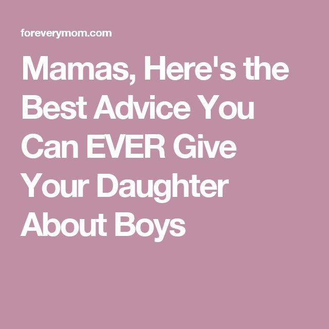 Mamas, Here's the Best Advice You Can EVER Give Your Daughter About Boys