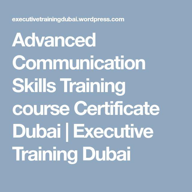 Advanced Communication Skills Training course Certificate Dubai | Executive Training Dubai