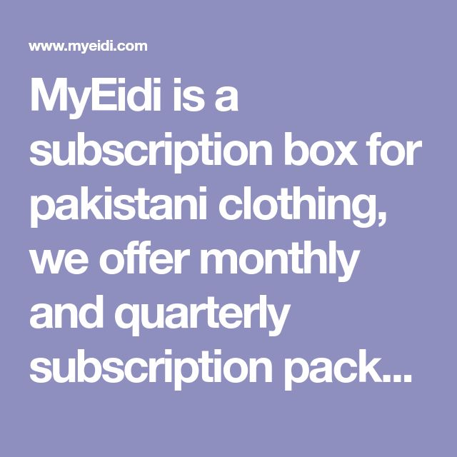 MyEidi is a subscription box for pakistani clothing, we offer monthly and quarterly subscription packages for only $60. Affordable but quality clothing shipped right to your door. Get your Eidi today!
