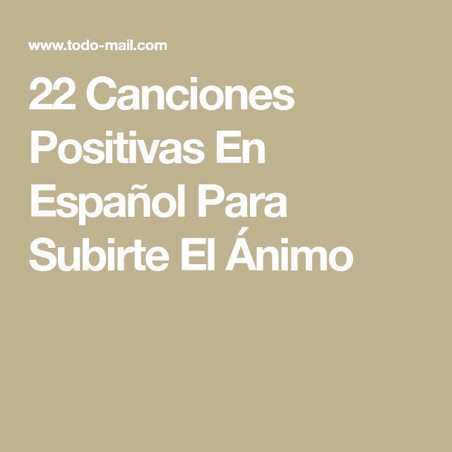 22 Canciones Positivas En Español Para Subirte El Ánimo