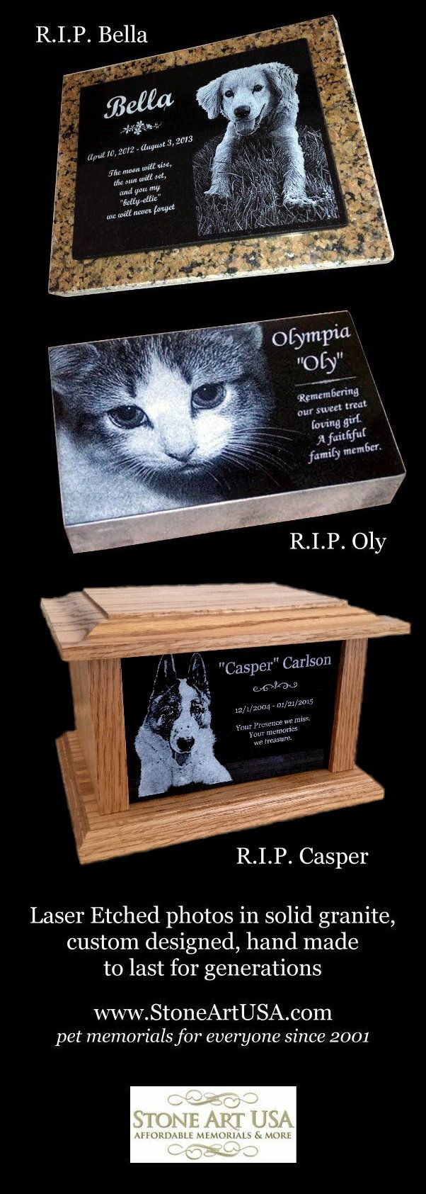 www.StoneArtUSA.com ~ I've been making custom memorials with granite since 2001. The granite is laser etched with your pet's photo and your words. Markers will stay beautiful for generations in the yard or cemetery. Memorial stones can be made for people too. Order on-line. Let me know if you have any questions, Eric @ StoneArtUSA