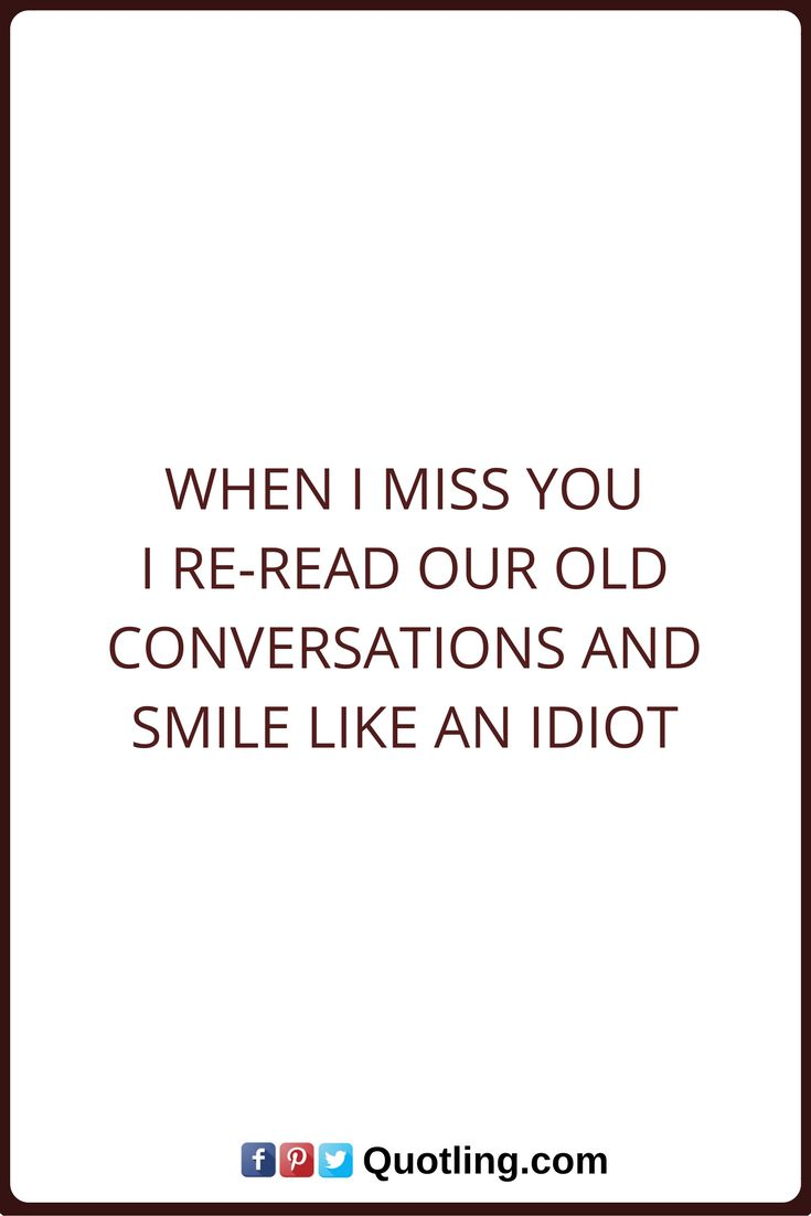 Miss You Quotes When I Miss you I re read our old conversations and smile