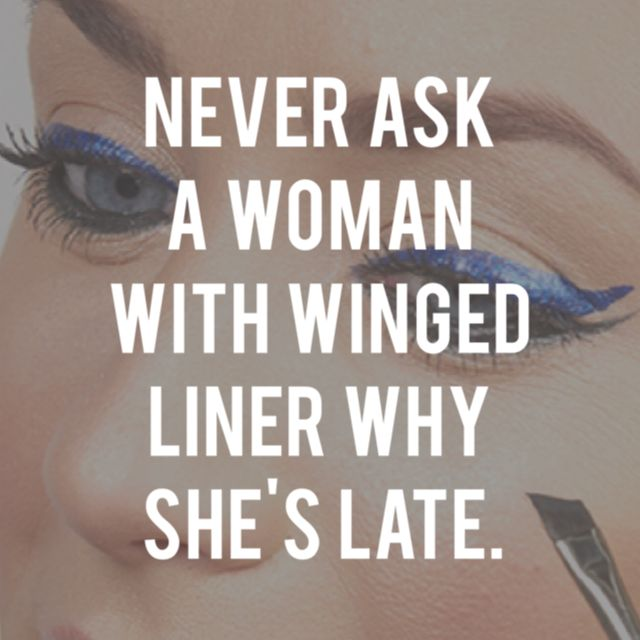 She Has Beautiful Eyes Quotes: Never Ask A Woman With Winged Eyeliner Why She's Late