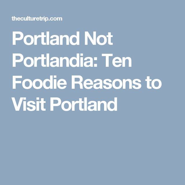 Portland Not Portlandia: Ten Foodie Reasons to Visit Portland