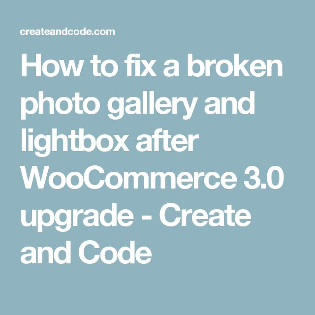 How to fix a broken photo gallery and lightbox after WooCommerce 3.0 upgrade - Create and Code