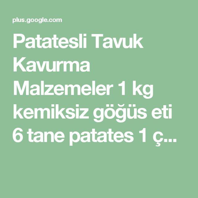 Patatesli Tavuk Kavurma Malzemeler 1 kg kemiksiz göğüs eti 6 tane patates 1 ç...