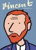 Barbara Stok / Vincent. Door de kale tekeningen en de realistische dialogen wordt Van Gogh een gewoon mens dat worstelt met zichzelf en zijn eenzaamheid, in plaats van een mythologische figuur die zijn oor afsnijdt. De tekstloze platen van Van Gogh in de Zuid-Franse natuur (zonnebloemvelden!) zijn eenvoudig, maar overweldigd. Een echte aanrader voor wie een strip over Van Gogh wil lezen. Stripboek
