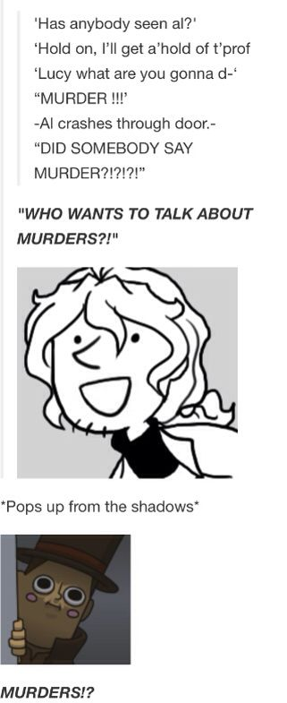 MURDER?!?!?!?!?<<< I AM LEGIT LAUGHING WAY TOO HARD AT THIS AND MY PARENTS THINK I'M INSANE HELP